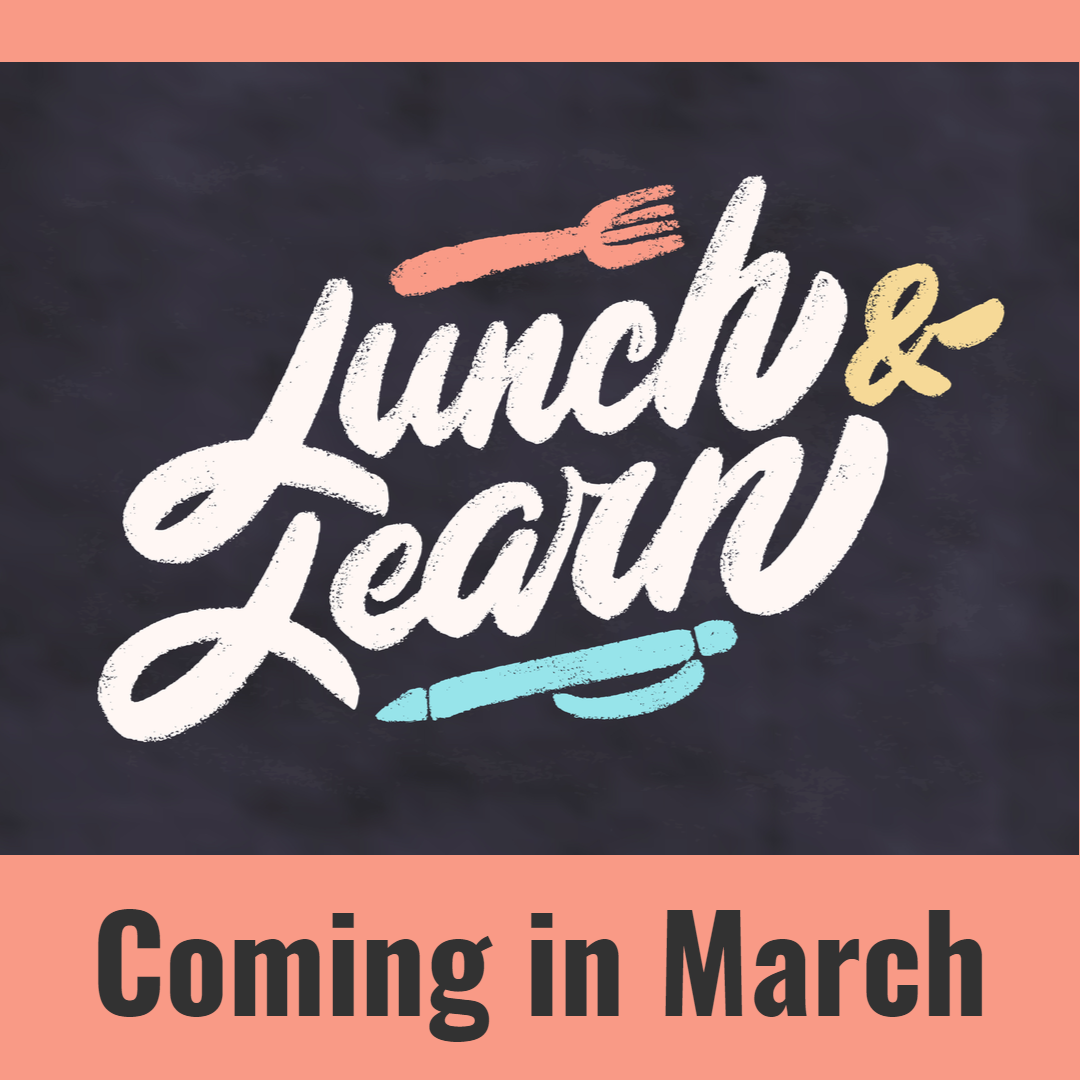 Lunch & Learn coming in March
