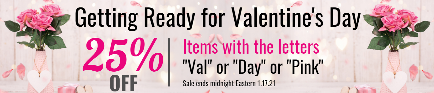 Getting ready for Valentine's Day 25% off items with the letters val day or pink.  Sale ends midnight 1 17 21 Eastern