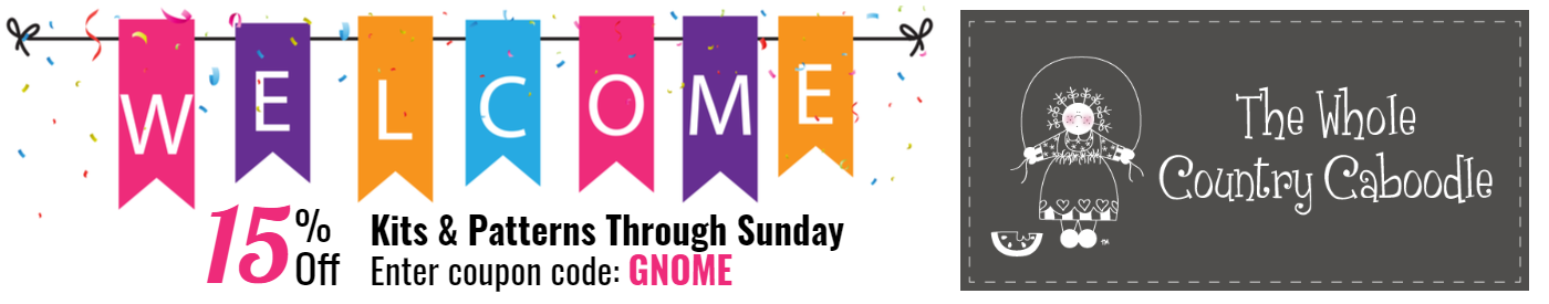 Welcomes Whole Country Caboodle 15% off patterns and kits through Sunday.  Enter coupon code:  GNOME