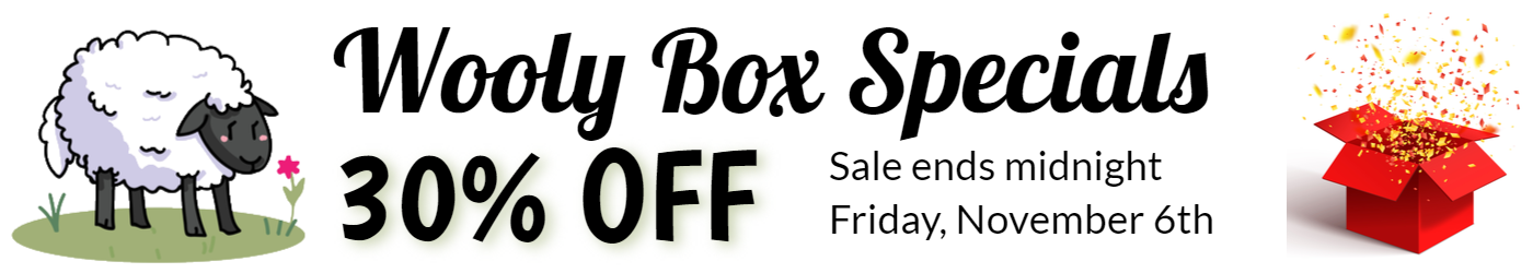 Wooly Box Specials 30% off Sale ends midnight Friday November 6