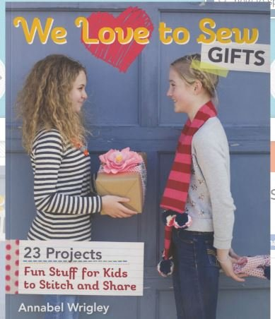 We Love to Sew Gifts Book  Annabel Wrigly 11092