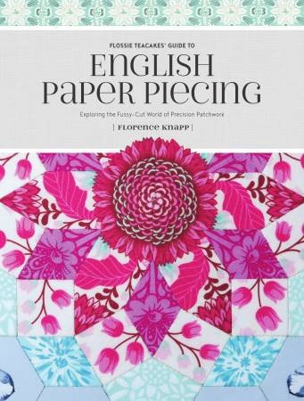 Flossie Teacakes' Guide to English Paper Piecing by Florence Knapp