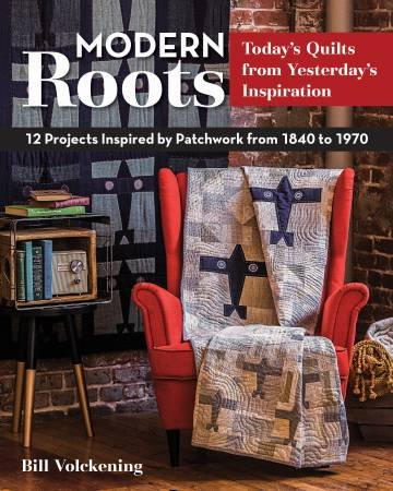 Modern Roots Today's Quilts from Yesterday's Inspiration - Softcover