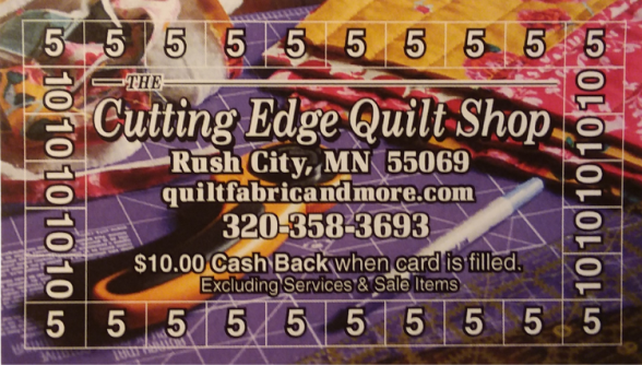 Don't forget your punch card!  At The Cutting Edge Quilt Shop you get $10.00 Cash Back for every completed punch card.
