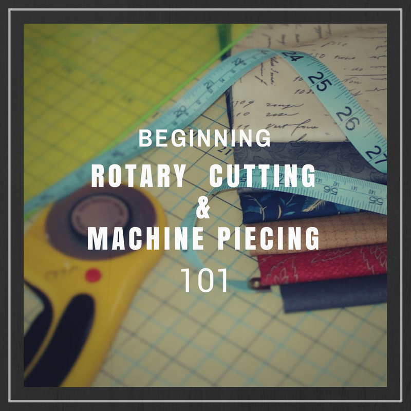 BEGINNING ROTARY CUTTING & MACHINE PIECING 101