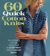 60 Quick Cotton Knits from Cascade Ultra Pima