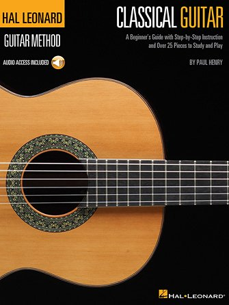 The Hal Leonard Classical Guitar Method A Beginner's Guide with Step-by-Step Instruction and Over 25 Pieces to Study and Play (HL00697376)