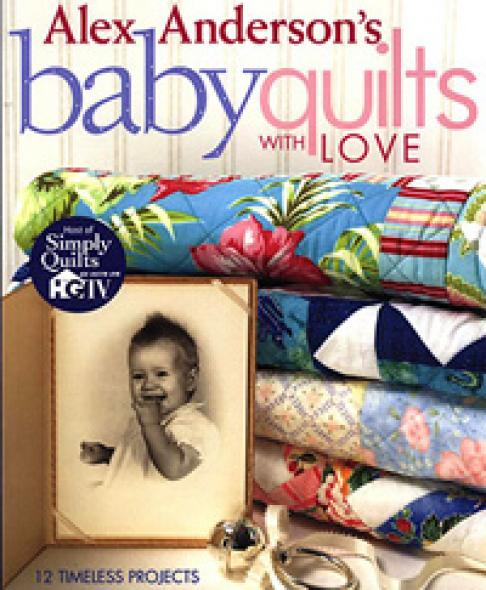 Baby Quilts with Love by Alex Anderson