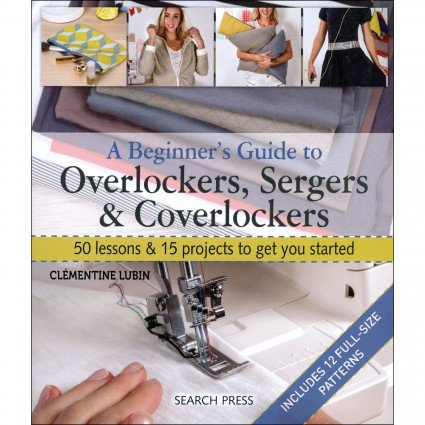 Overlockers, Sergers & Coverlockers, A Beginner's Guide by Clementine Lubin for Search Press ^ +