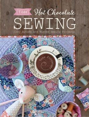 *TILDA'S HOT CHOCOLATE SEWING COZY AUTUMN AND WINTER SEWING PROJECTS BOOK//TONE FINNANGER//TILDA