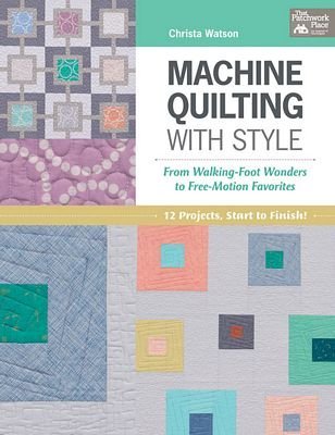 *MACHINE QUILTING WITH STYLE BOOK//CHRISTA WATSON//THE PATCHWORK PLACE