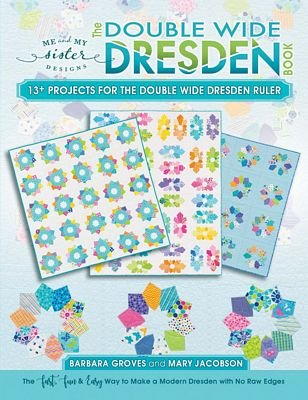 *THE DOUBLE WIDE DRESDEN QUILT BOOK//13 PLUS PROJECTS//NEED DOUBLE WIDE DRESDEN RULER//ME AND MY SISTER DESIGNS