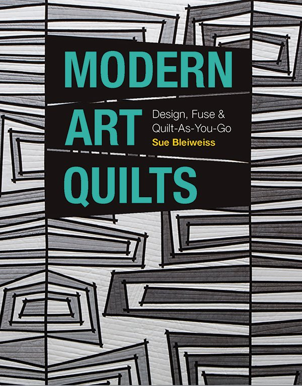 Modern Art Quilts by Sue Bleiweiss