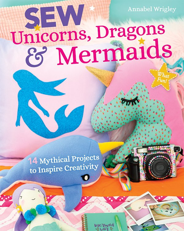 Sew Unicorns, Dragons & Mermaid - Annabel Wringley