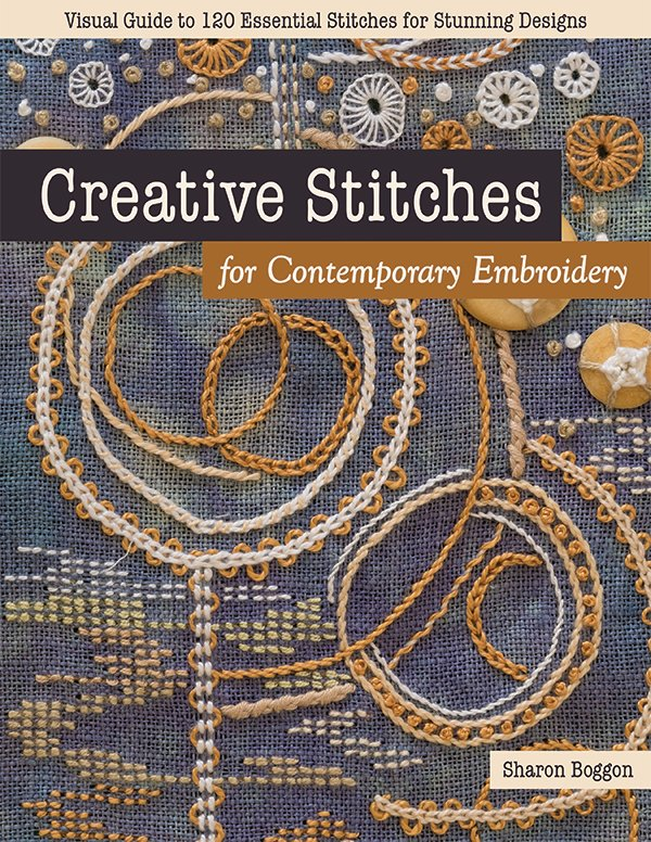 Creative Stitches For Contemporary Embroidery - Sharon Boggon