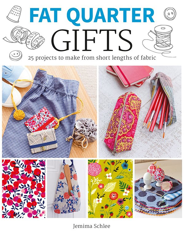 Fat Quarter Gifts, 25 Projects to Make From Short Lengths of Fabric by Jemima Schlee
