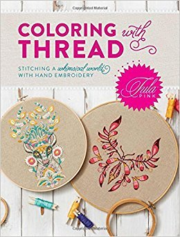 Tula Pink Coloring with Thread: Stitching a Whimsical World with Hand Embroidery