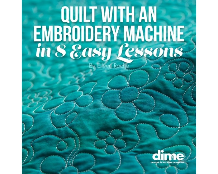 Quilt with an Embroidery Machine in 8 easy Lessons by Eileen Roche