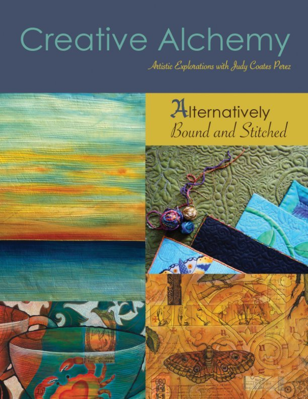 Creative Alchemy- Alternatively Bound and Stitched by Judy Coates Perez -