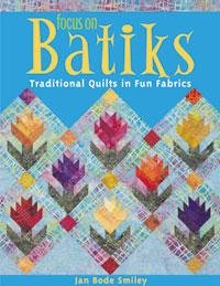 Focus on Batiks: Traditional Quilts in Fun Fabrics