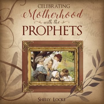 Celebrating Motherhood with the Prophets