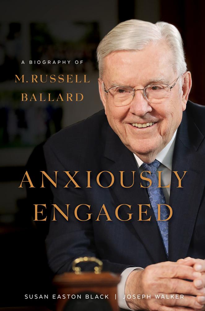 Anxiously Engaged - A Biography of M. Russell Ballard