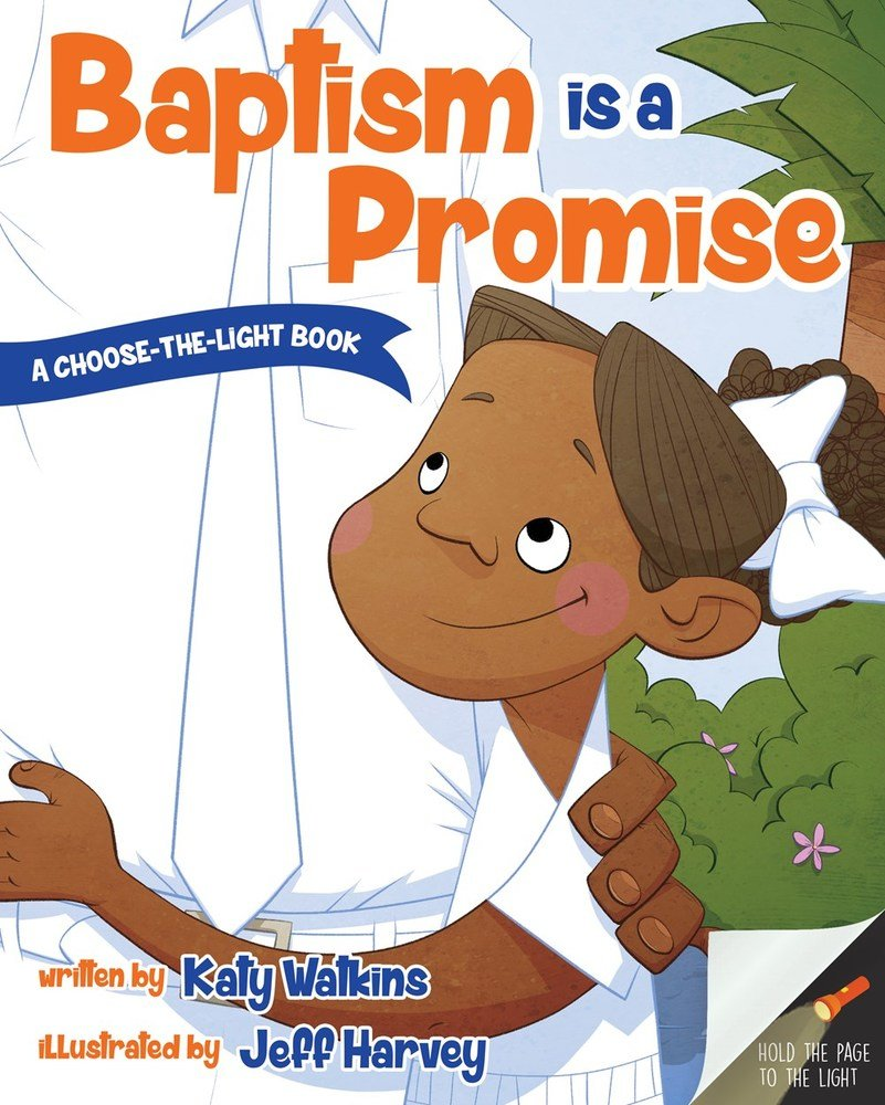 Baptism is a Promise - A Choose-The-Light Book