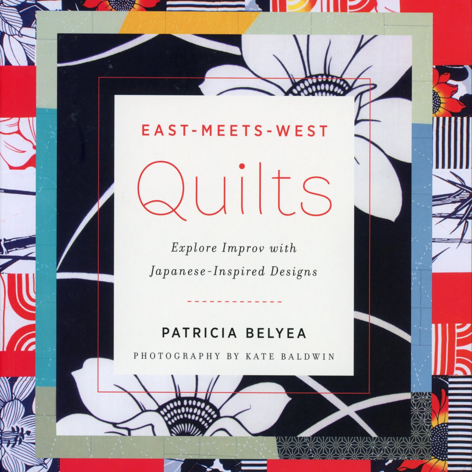 Book East-Meets-West Quilts Explore Improv with Japanese-Inspired Designs
