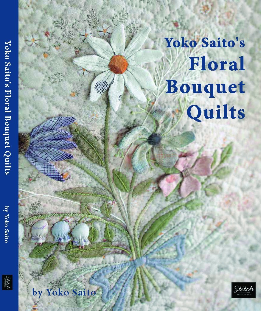 Yoko Saito Book:  Floral Bouquet Quilts -  See a Garden on Every Page