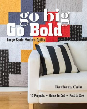 Go Big Go Bold, Large Scale Modern Quilts