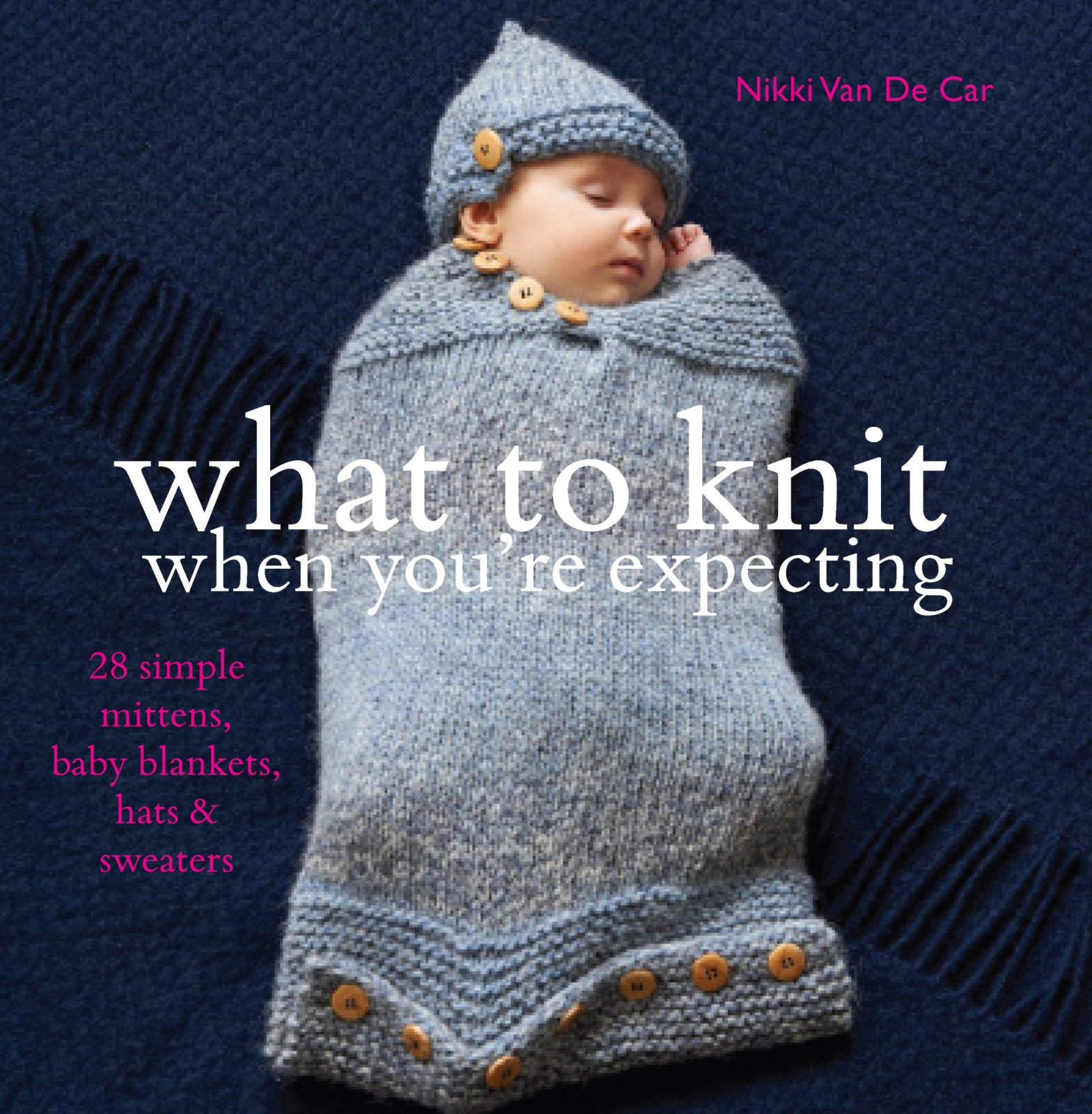 What to Knit When You're Expecting by Nikki Van De Car