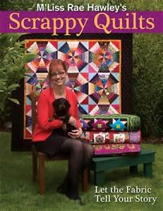 Scrappy Quilts by M'Liss Rae Hawley