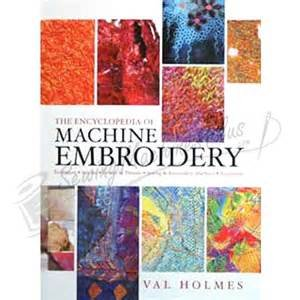 The Encyclopedia of Machine Embroidery by Val Holmes