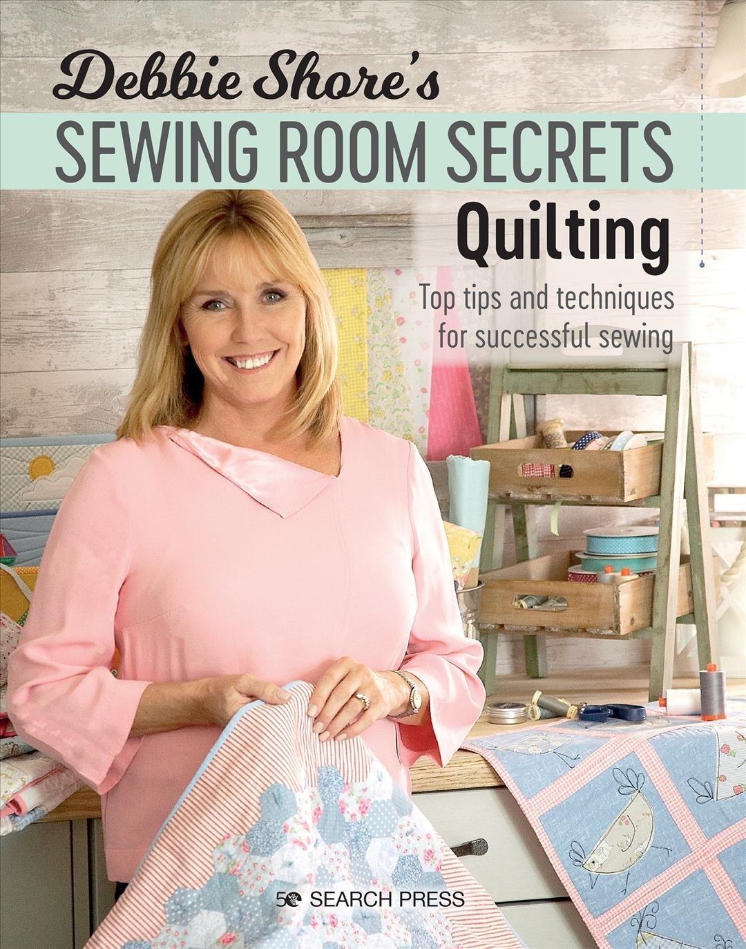 Debbie Shores Sewing Room Secrets: Quilting