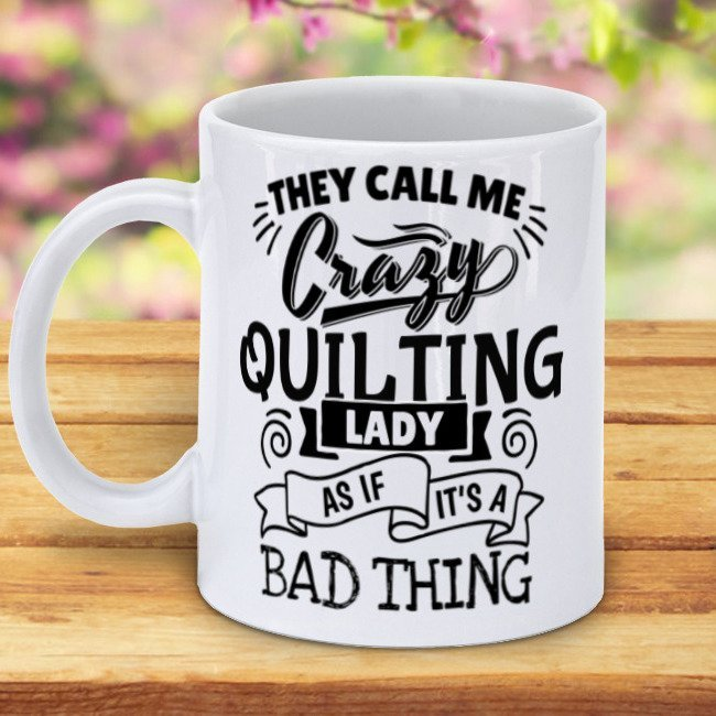 You call me Crazy Quilt Lady like it's Bad Thing - Mug