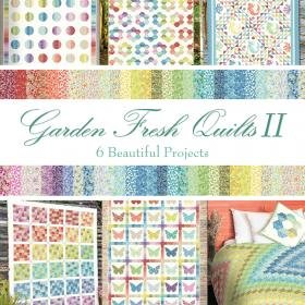 Garden Delights II Fresh Quilts 6 Beautiful Projects