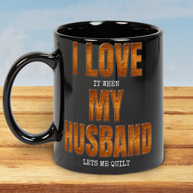I Love my Husband when I Quilt Mug