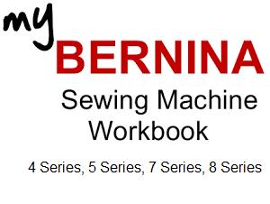 My BERNINA Workbook, 4 Series, 5 Series, 7 Series, 8 Series