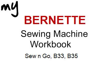 My BERNETTE Workbook, Sew n Go, B33, B35
