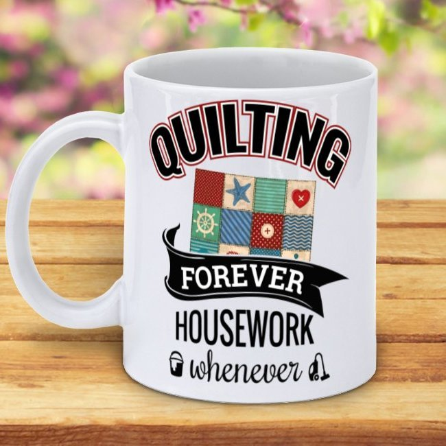 Quilting Forever Housework Whenever Mug