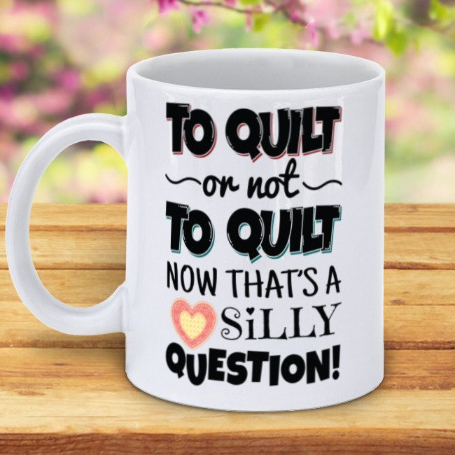 To Quilt - Not to Quilt - Silly Question Mug
