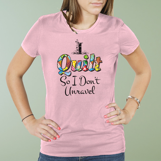 I Quilt so I don't Unravel Shirt