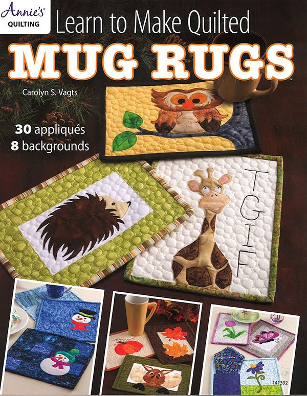 Annie's Quilting Learn to Make Quilted Mug Rugs by Carolyn S. Vagts