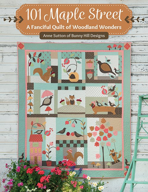 101 Maple Street A Fanciful Quilt of Woodland Wonders