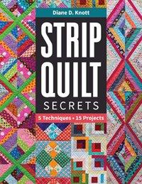 Strip Quilt Secrets by Diane D. Knott
