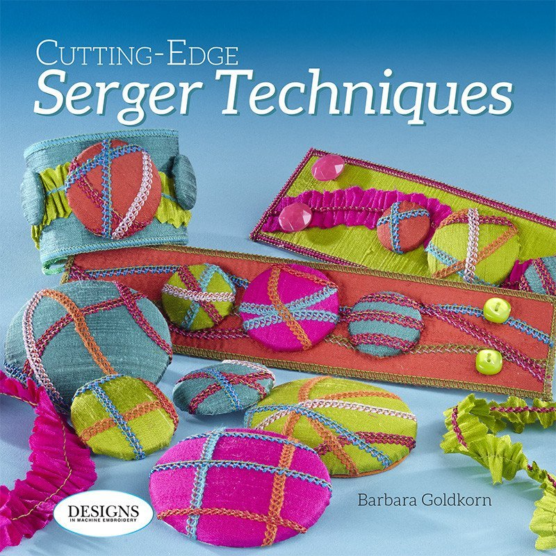 Cutting Edge Serger Techniques