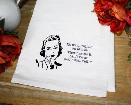 Quilters Gifts , Tea Towel , Fabric Warning, It Can't Be An Addiction, Right? , Gag Towel
