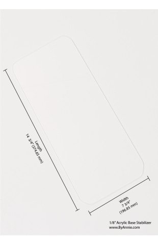 Base Stabilizer - Acrylic Base 7 3/4 x 14 3/4 x 1/8  by Annie