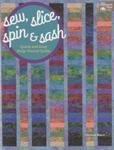 Sew, Slice, Spin & Sash - Quick and Easy Strip-Pieced Quilts - Softcover