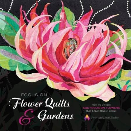 Focus on Flower Quilts & Gardens
